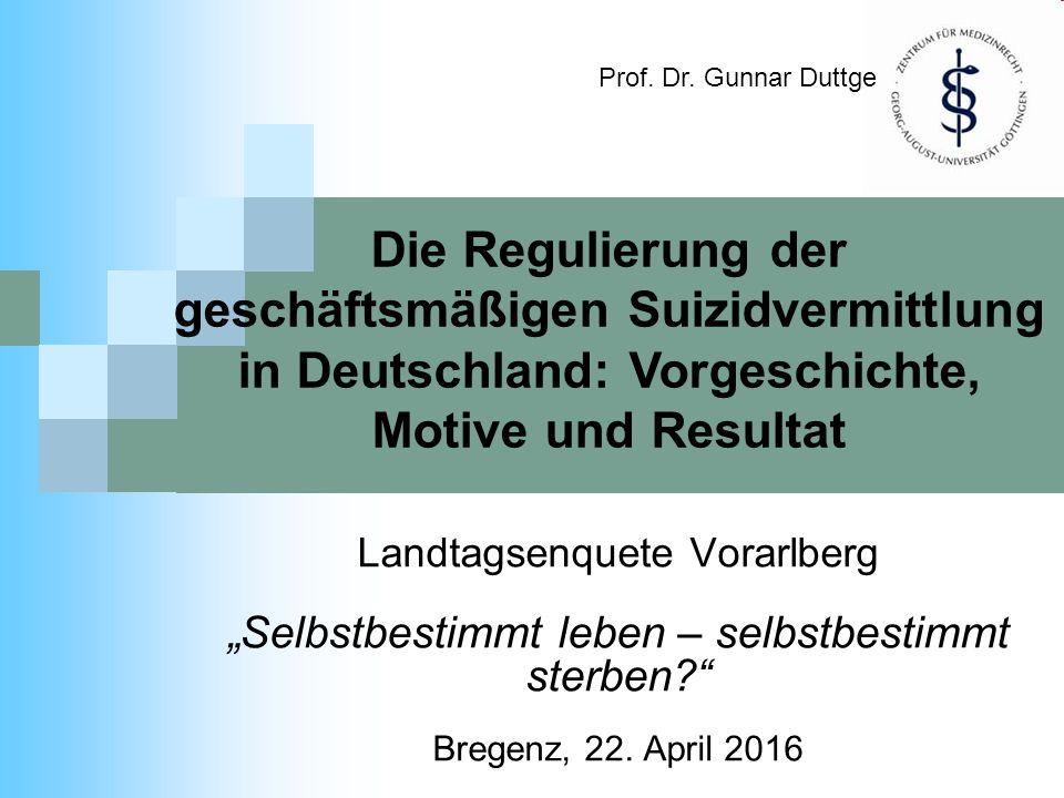 """Die Regulierung der geschäftsmäßigen Suizidvermittlung in Deutschland: Vorgeschichte, Motive und Resultat Landtagsenquete Vorarlberg """"Selbstbestimmt l"""