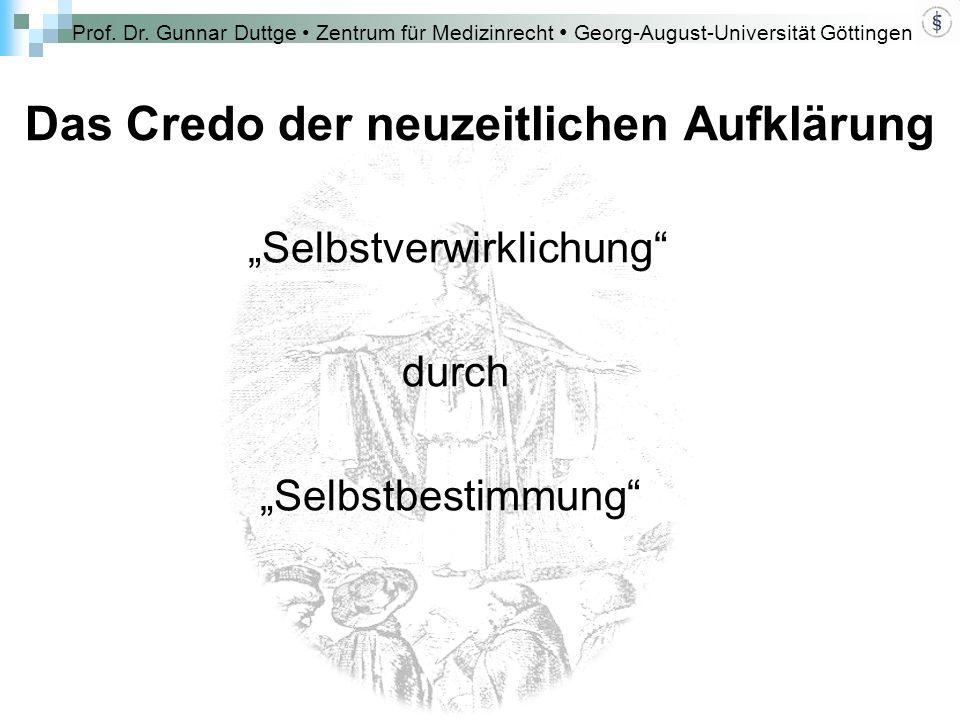 """Prof. Dr. Gunnar Duttge Zentrum für Medizinrecht Georg-August-Universität Göttingen Das Credo der neuzeitlichen Aufklärung """"Selbstverwirklichung"""" durc"""