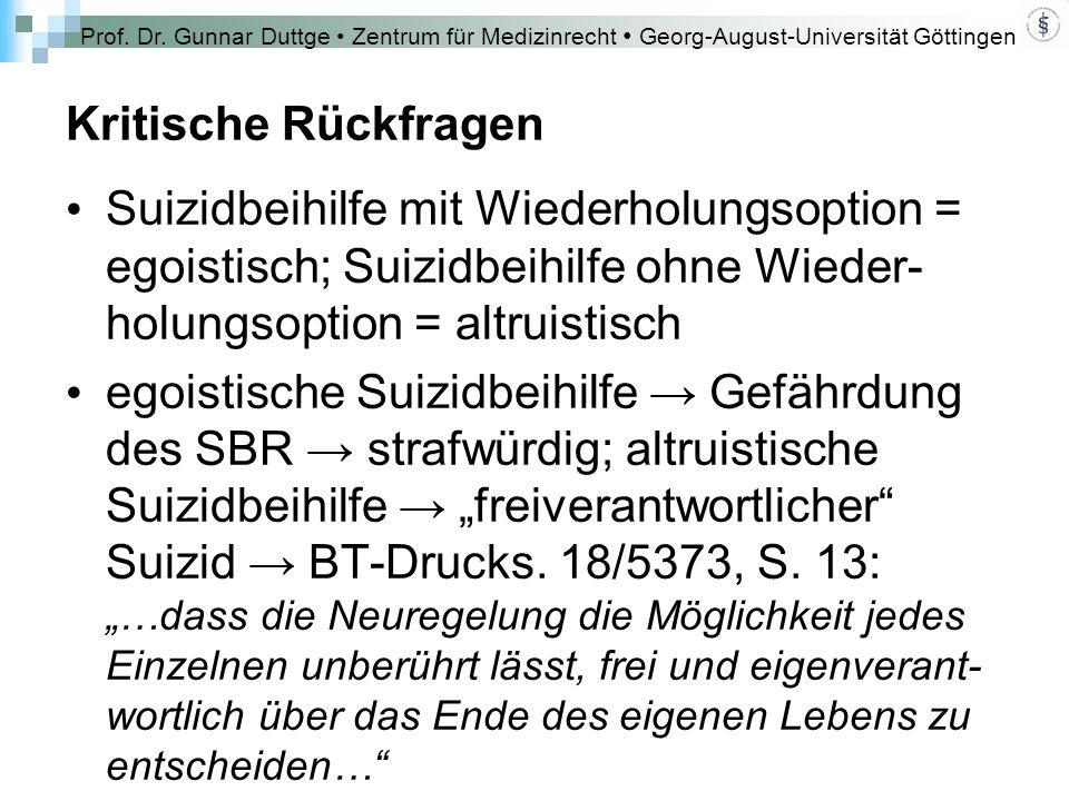 Prof. Dr. Gunnar Duttge Zentrum für Medizinrecht Georg-August-Universität Göttingen Kritische Rückfragen Suizidbeihilfe mit Wiederholungsoption = egoi