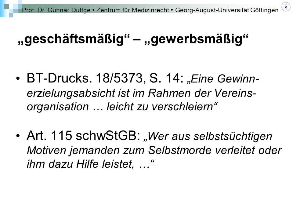 """Prof. Dr. Gunnar Duttge Zentrum für Medizinrecht Georg-August-Universität Göttingen """"geschäftsmäßig"""" – """"gewerbsmäßig"""" BT-Drucks. 18/5373, S. 14: """"Eine"""