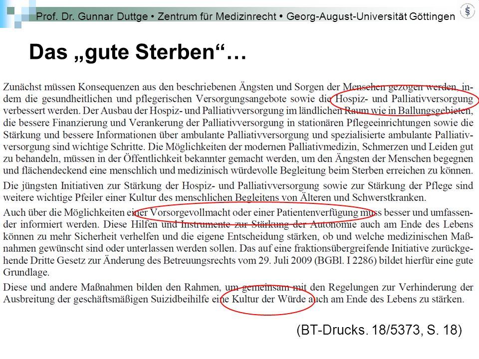 """Prof. Dr. Gunnar Duttge Zentrum für Medizinrecht Georg-August-Universität Göttingen Das """"gute Sterben""""… (BT-Drucks. 18/5373, S. 18)"""