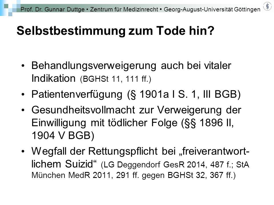Prof. Dr. Gunnar Duttge Zentrum für Medizinrecht Georg-August-Universität Göttingen Selbstbestimmung zum Tode hin? Behandlungsverweigerung auch bei vi