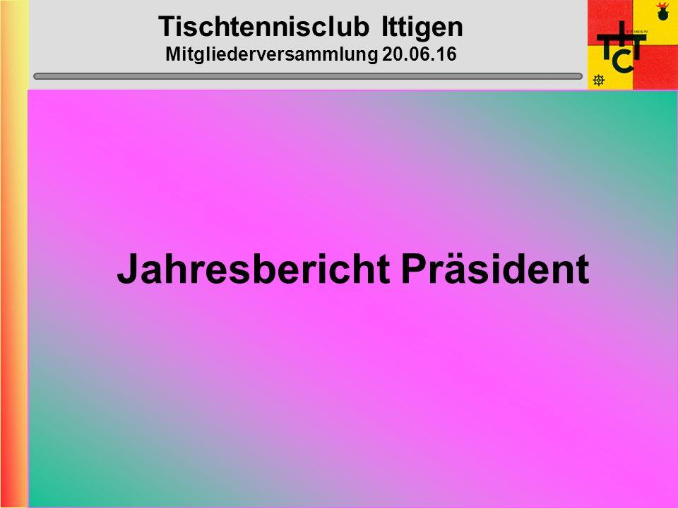 Tischtennisclub Ittigen Mitgliederversammlung 20.06.16 Anträge Vorstand Beschaffung von 3 neuen Tischen Mitgliederbeitrag, keine Veränderung (Fr.