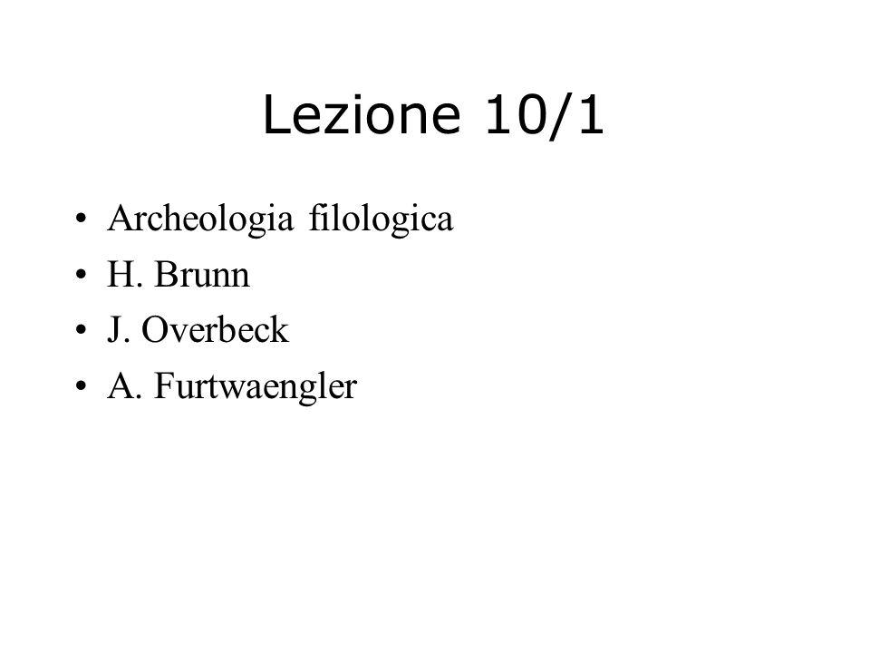 Lezione 10/1 Archeologia filologica H. Brunn J. Overbeck A. Furtwaengler