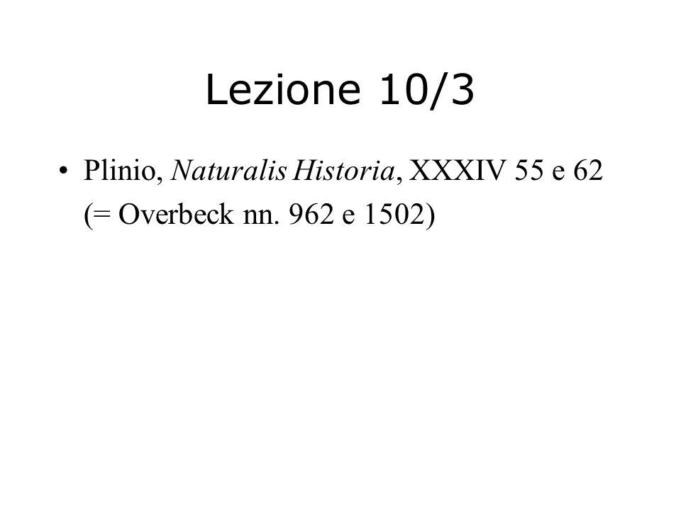 Lezione 10/3 Plinio, Naturalis Historia, XXXIV 55 e 62 (= Overbeck nn. 962 e 1502)