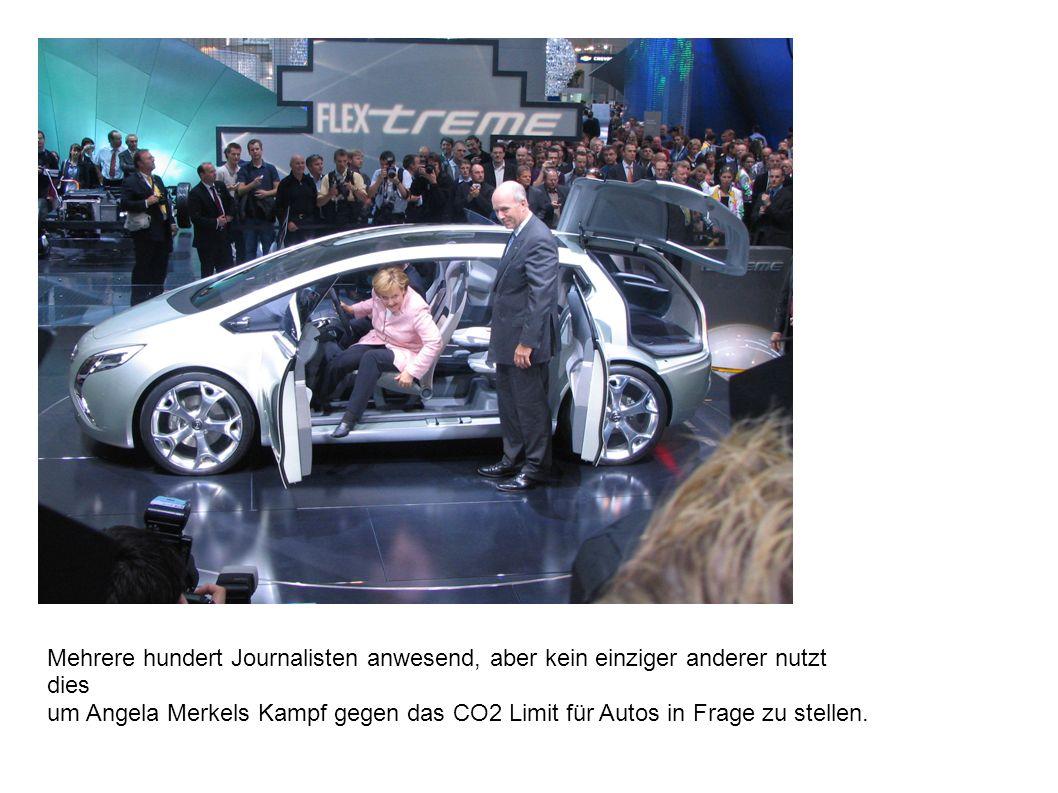 Mehrere hundert Journalisten anwesend, aber kein einziger anderer nutzt dies um Angela Merkels Kampf gegen das CO2 Limit für Autos in Frage zu stellen.