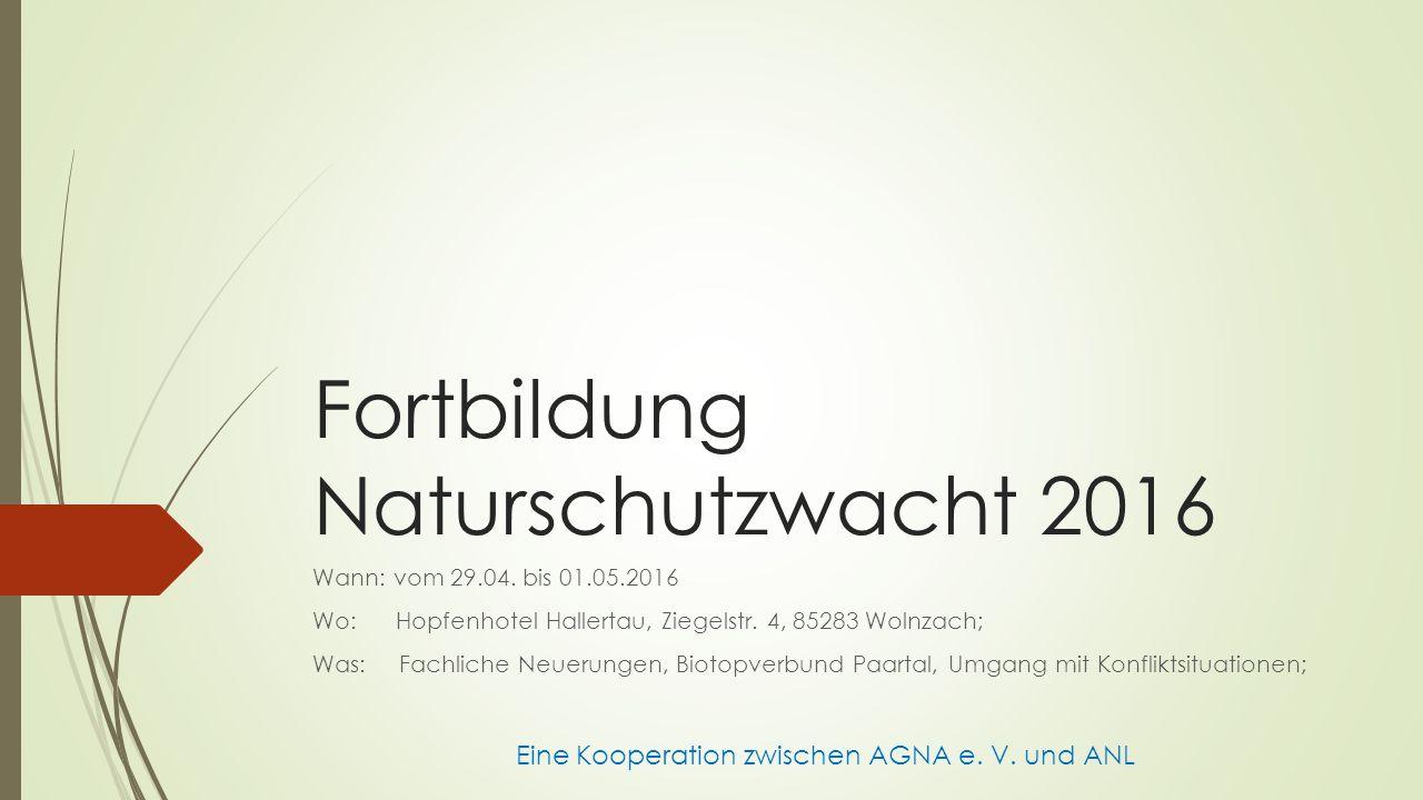 Fortbildung Naturschutzwacht 2016 Wann: vom 29.04.