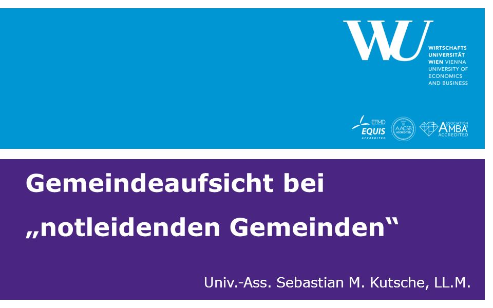 "Gemeindeaufsicht bei ""notleidenden Gemeinden Univ.-Ass. Sebastian M. Kutsche, LL.M."