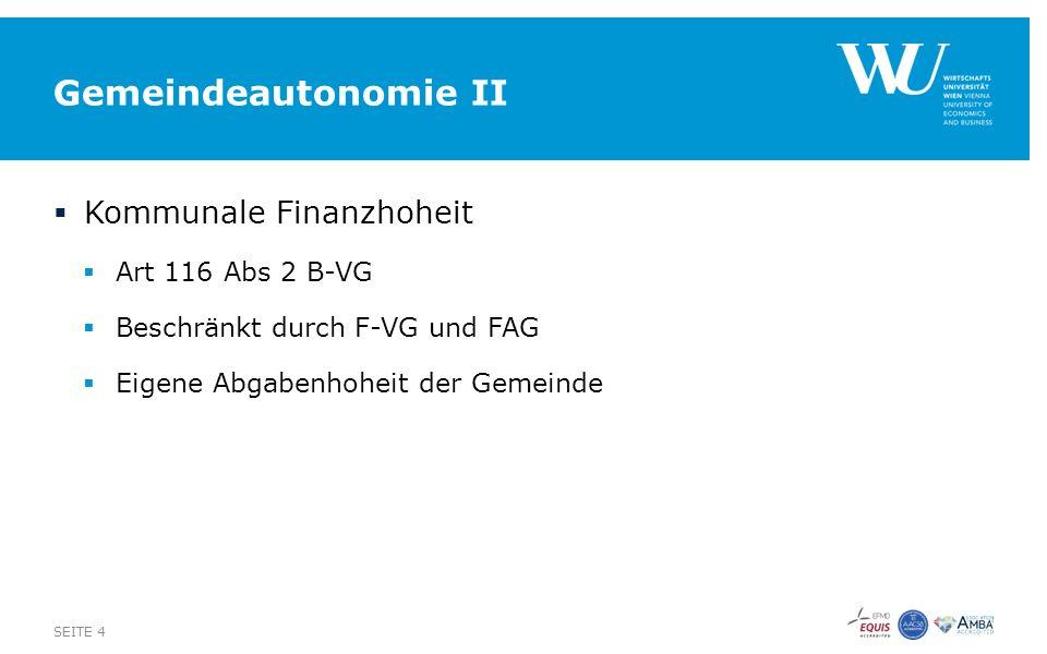 Gemeindeautonomie II  Kommunale Finanzhoheit  Art 116 Abs 2 B-VG  Beschränkt durch F-VG und FAG  Eigene Abgabenhoheit der Gemeinde SEITE 4