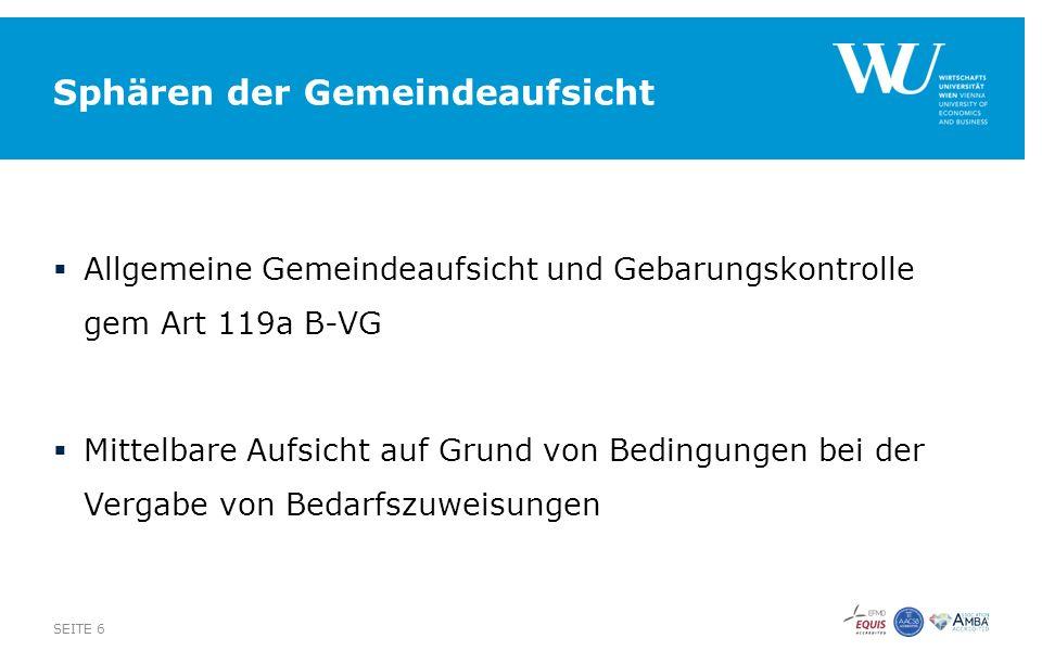 Sphären der Gemeindeaufsicht  Allgemeine Gemeindeaufsicht und Gebarungskontrolle gem Art 119a B-VG  Mittelbare Aufsicht auf Grund von Bedingungen bei der Vergabe von Bedarfszuweisungen SEITE 6
