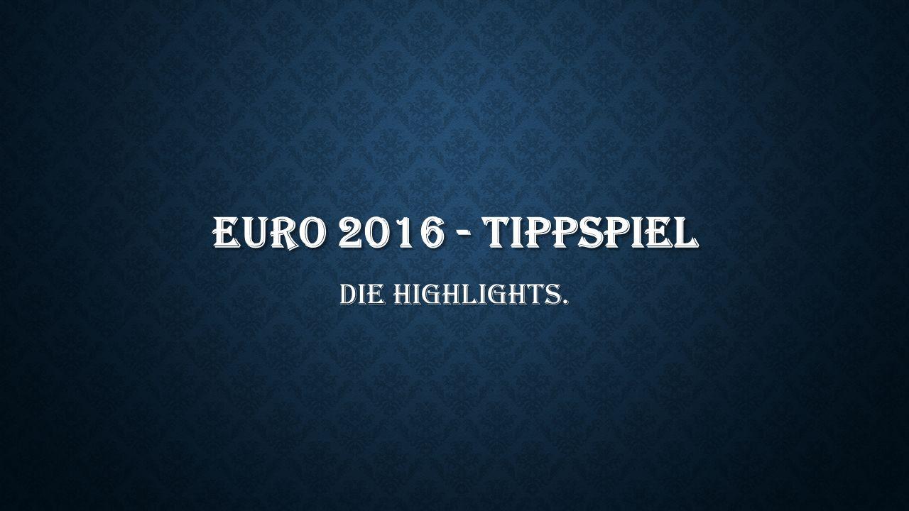 Euro 2016 - Tippspiel Die Highlights.