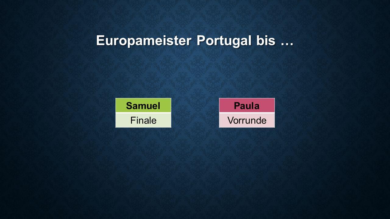 Europameister Portugal bis … Paula Vorrunde Samuel Finale