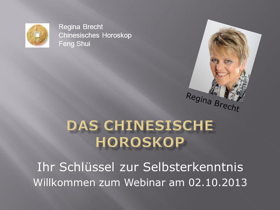 Ihr Schlüssel zur Selbsterkenntnis Willkommen zum Webinar am 02.10.2013 Regina Brecht Chinesisches Horoskop Feng Shui