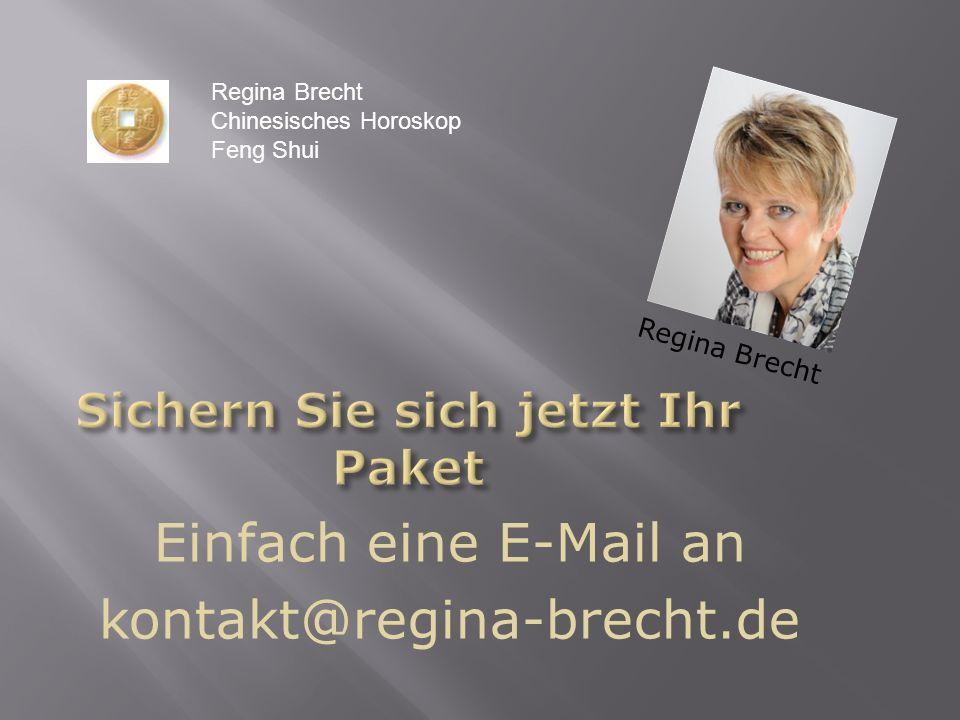 Einfach eine E-Mail an kontakt@regina-brecht.de Regina Brecht Chinesisches Horoskop Feng Shui