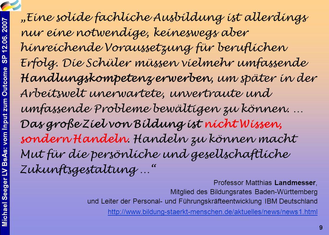 """Michael Seeger LV BsAs: vom Input zum Outcome SP 12.06. 2007 9 """"Eine solide fachliche Ausbildung ist allerdings nur eine notwendige, keineswegs aber h"""