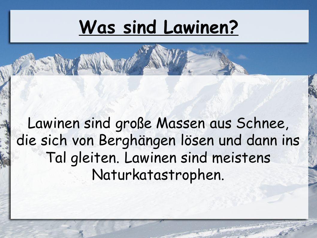 Was sind Lawinen? Lawinen sind große Massen aus Schnee, die sich von Berghängen lösen und dann ins Tal gleiten. Lawinen sind meistens Naturkatastrophe