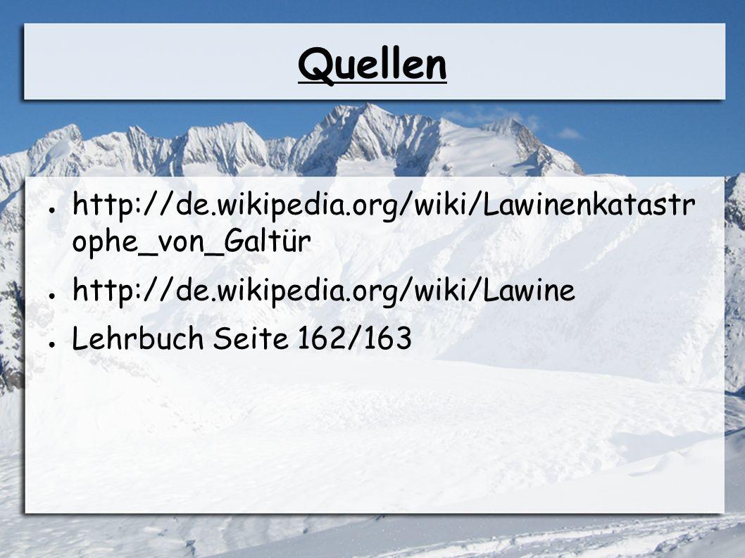 Quellen ● http://de.wikipedia.org/wiki/Lawinenkatastr ophe_von_Galtür ● http://de.wikipedia.org/wiki/Lawine ● Lehrbuch Seite 162/163