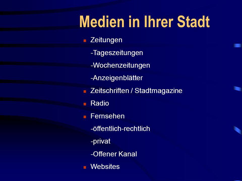 Medien in Ihrer Stadt Zeitungen -Tageszeitungen -Wochenzeitungen -Anzeigenblätter Zeitschriften / Stadtmagazine Radio Fernsehen -öffentlich-rechtlich -privat -Offener Kanal Websites