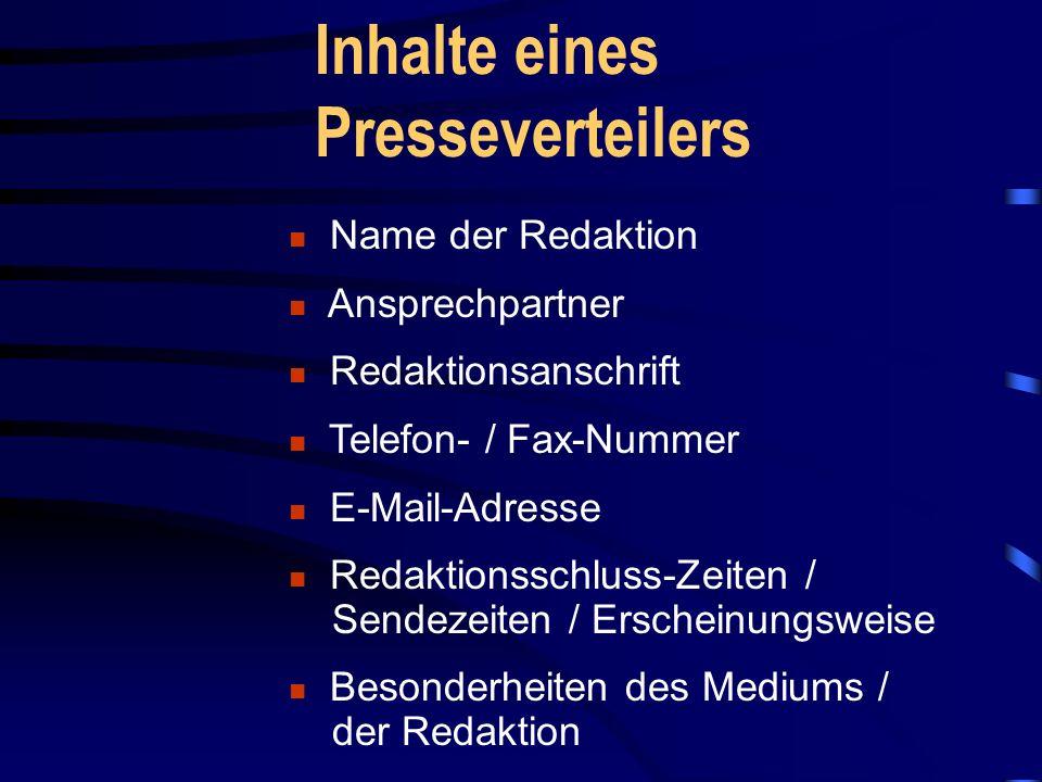 Inhalte eines Presseverteilers Name der Redaktion Ansprechpartner Redaktionsanschrift Telefon- / Fax-Nummer E-Mail-Adresse Redaktionsschluss-Zeiten / Sendezeiten / Erscheinungsweise Besonderheiten des Mediums / der Redaktion