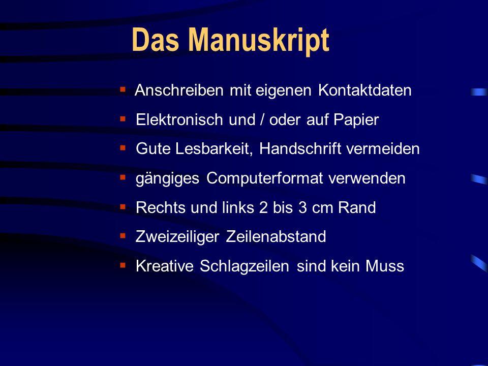 Das Manuskript  Anschreiben mit eigenen Kontaktdaten  Elektronisch und / oder auf Papier  Gute Lesbarkeit, Handschrift vermeiden  gängiges Computerformat verwenden  Rechts und links 2 bis 3 cm Rand  Zweizeiliger Zeilenabstand  Kreative Schlagzeilen sind kein Muss