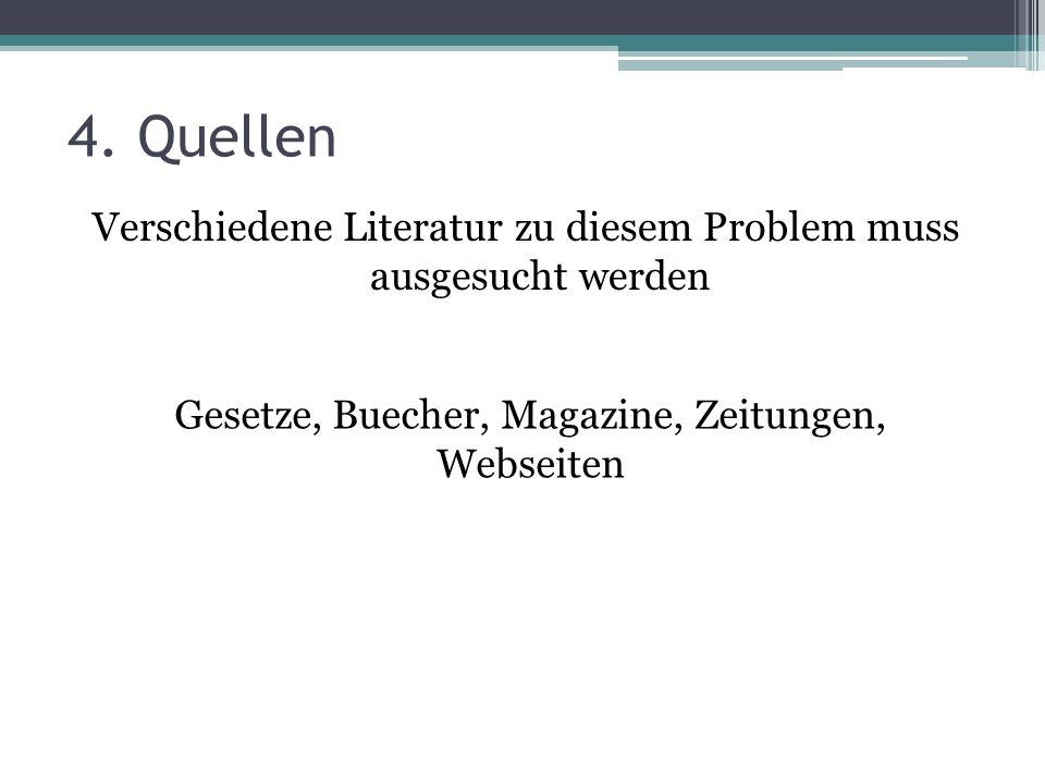 4. Quellen Verschiedene Literatur zu diesem Problem muss ausgesucht werden Gesetze, Buecher, Magazine, Zeitungen, Webseiten