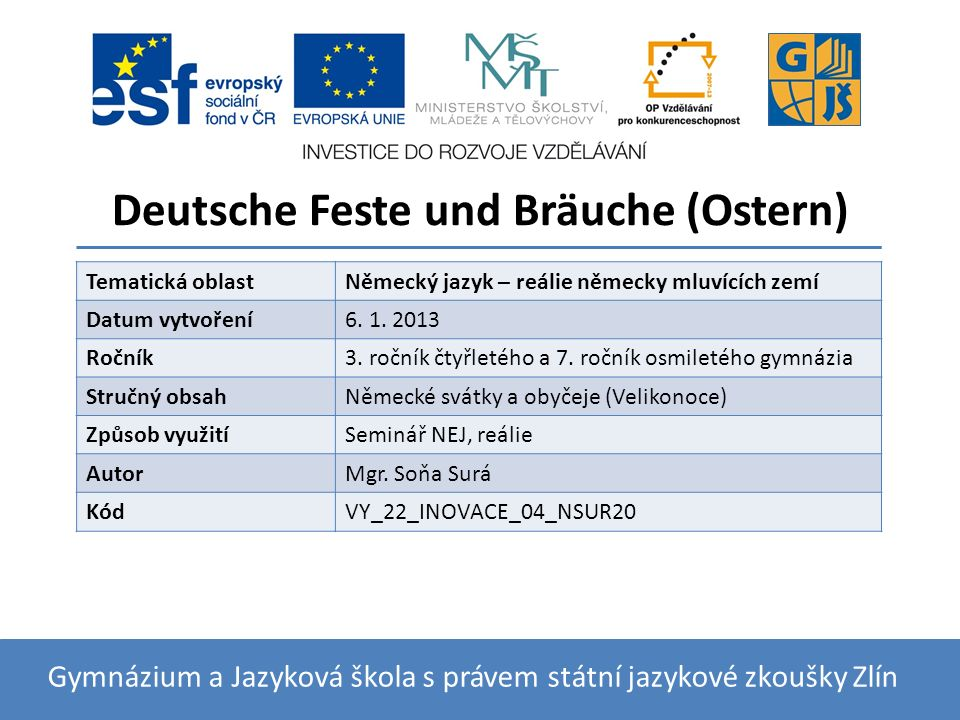 Deutsche Feste und Bräuche (Ostern) Gymnázium a Jazyková škola s právem státní jazykové zkoušky Zlín Tematická oblastNěmecký jazyk – reálie německy mluvících zemí Datum vytvoření6.