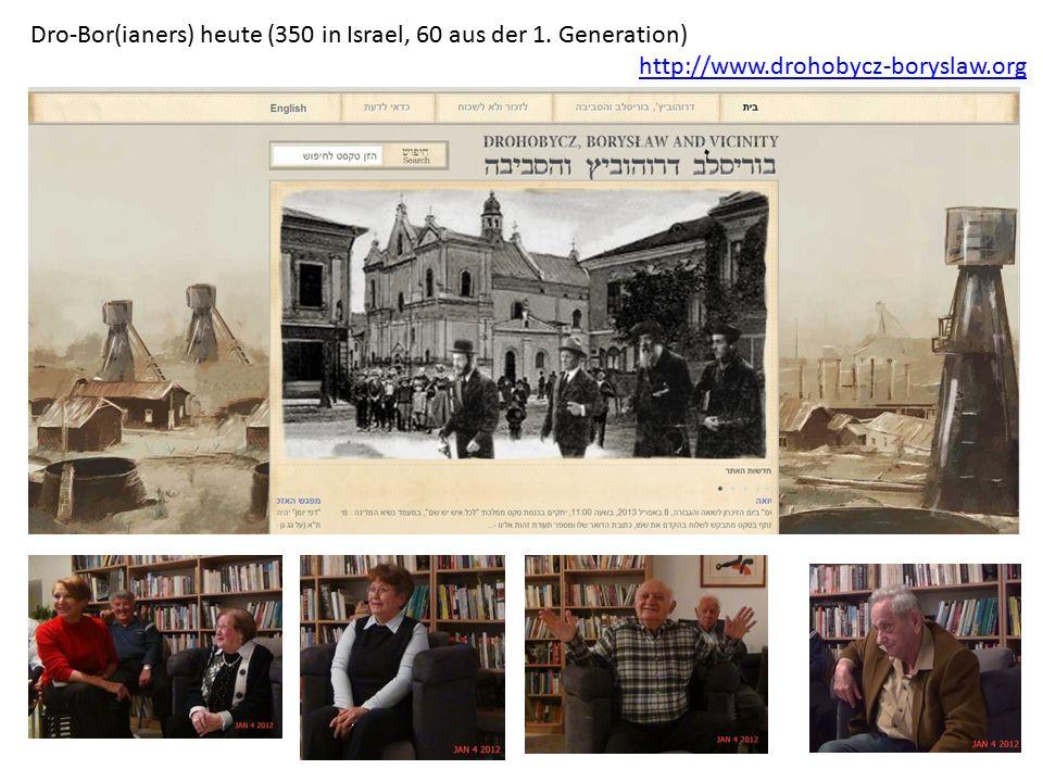 http://www.drohobycz-boryslaw.org Dro-Bor(ianers) heute (350 in Israel, 60 aus der 1. Generation)