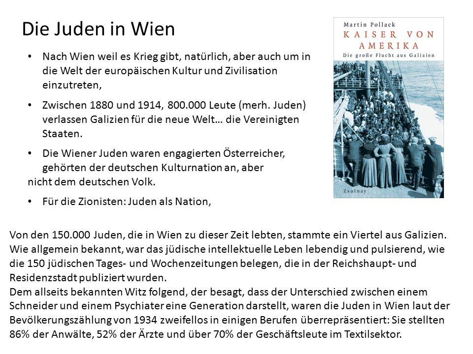 Die Juden in Wien Die Wiener Juden waren engagierten Österreicher, gehörten der deutschen Kulturnation an, aber nicht dem deutschen Volk.