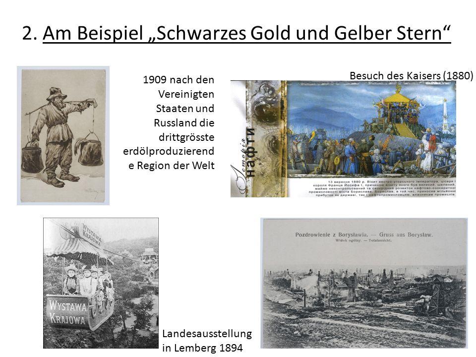 """2. Am Beispiel """"Schwarzes Gold und Gelber Stern"""" Besuch des Kaisers (1880) Landesausstellung in Lemberg 1894 1909 nach den Vereinigten Staaten und Rus"""