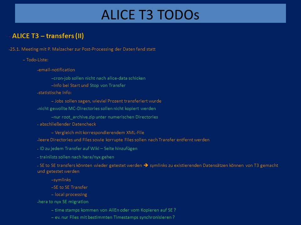 ALICE T3 TODOs - ALICE T3 – transfers (II) – 25.1. Meeting mit P. Malzacher zur Post-Processing der Daten fand statt – Todo-Liste: – email-notificatio