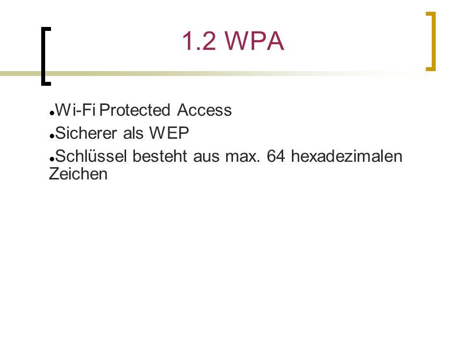 1.2 WPA Wi-Fi Protected Access Sicherer als WEP Schlüssel besteht aus max. 64 hexadezimalen Zeichen