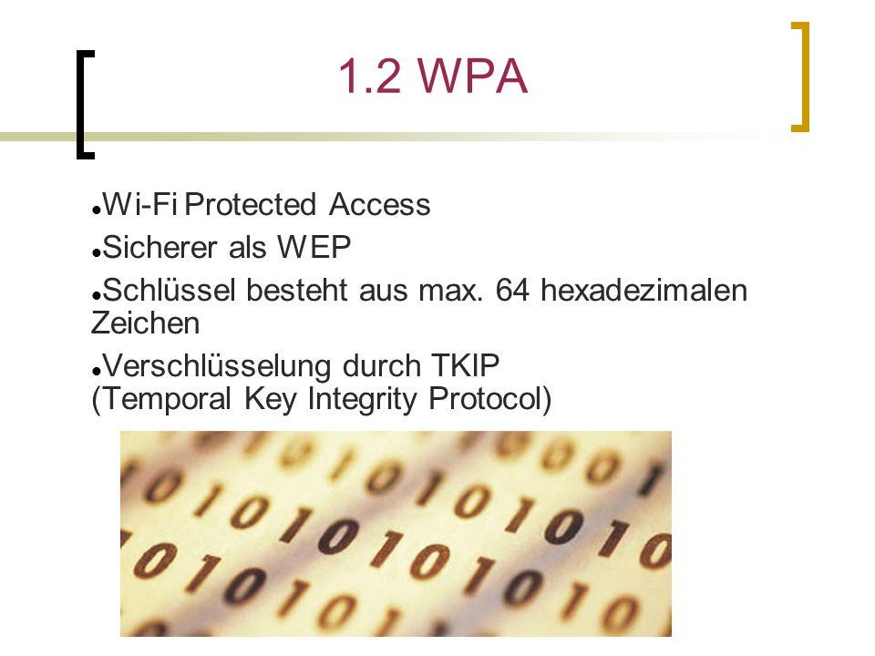 1.2 WPA Wi-Fi Protected Access Sicherer als WEP Schlüssel besteht aus max.