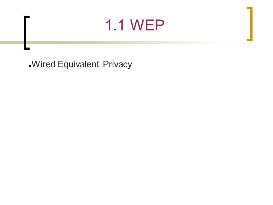 1.1 WEP Wired Equivalent Privacy