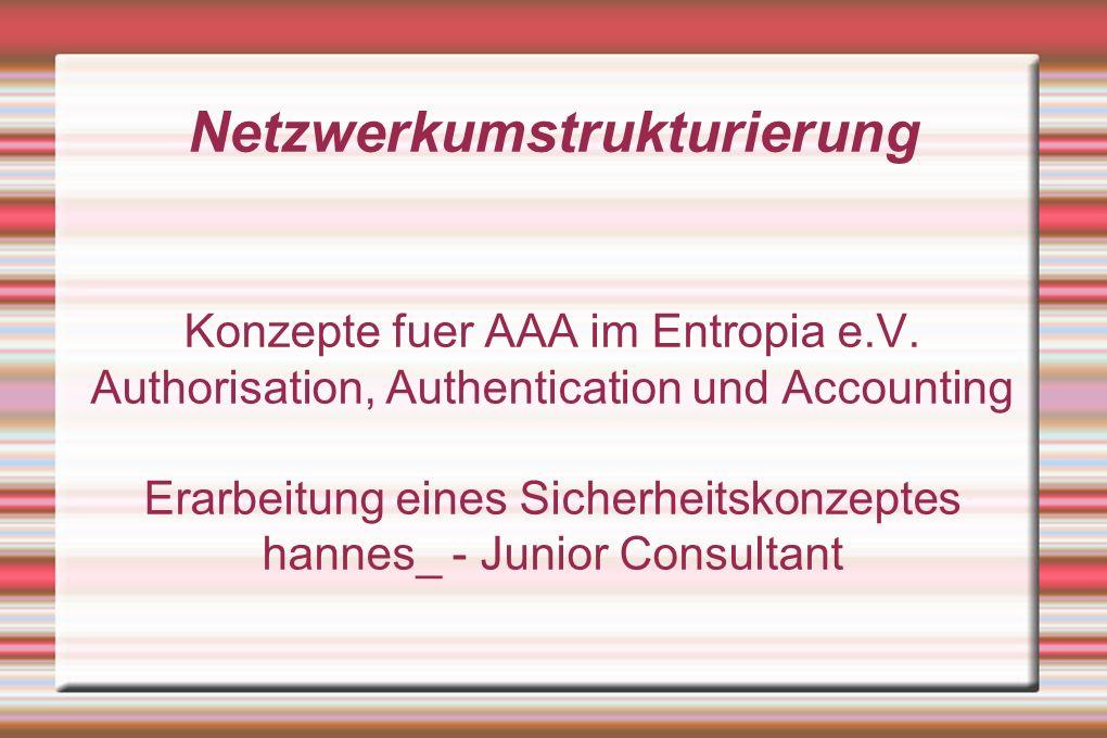 Netzwerkumstrukturierung Konzepte fuer AAA im Entropia e.V.