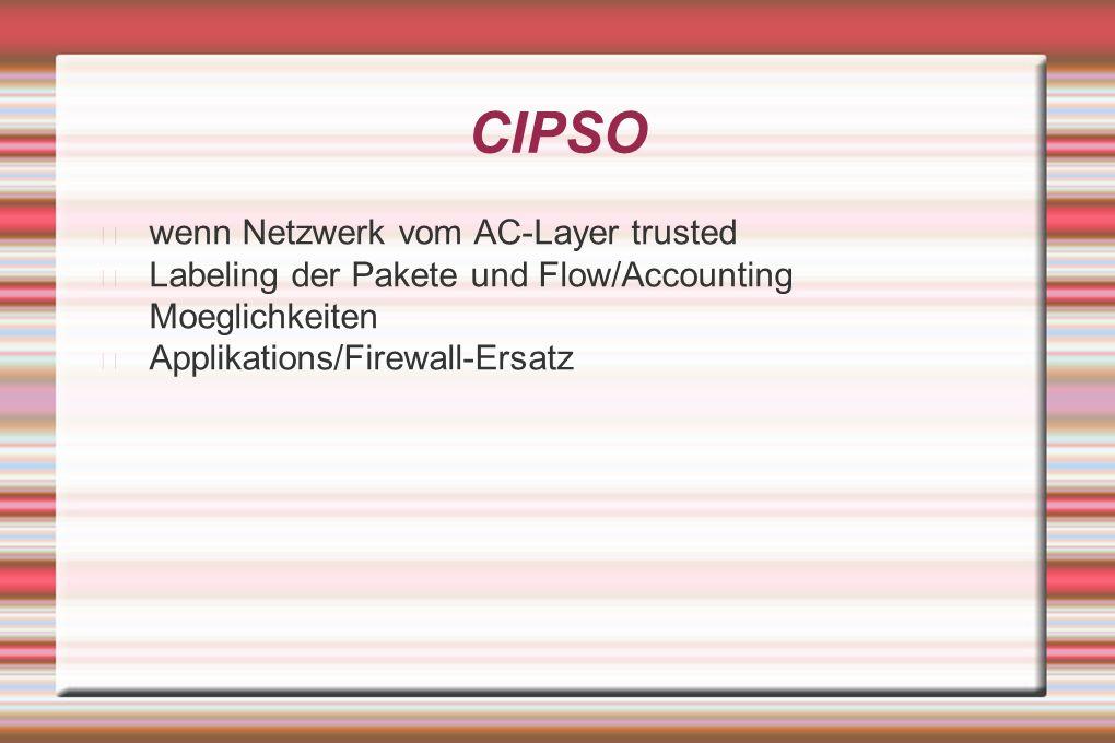 CIPSO wenn Netzwerk vom AC-Layer trusted Labeling der Pakete und Flow/Accounting Moeglichkeiten Applikations/Firewall-Ersatz