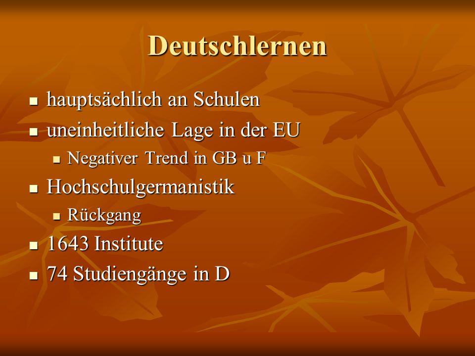 Deutschlernen hauptsächlich an Schulen hauptsächlich an Schulen uneinheitliche Lage in der EU uneinheitliche Lage in der EU Negativer Trend in GB u F