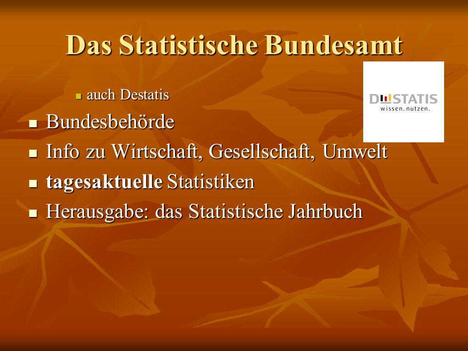 Das Statistische Bundesamt auch Destatis auch Destatis Bundesbehörde Bundesbehörde Info zu Wirtschaft, Gesellschaft, Umwelt Info zu Wirtschaft, Gesell