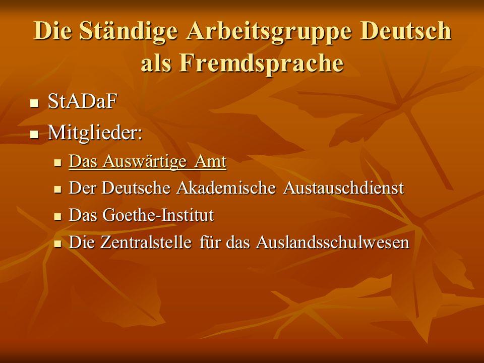 Die Ständige Arbeitsgruppe Deutsch als Fremdsprache StADaF StADaF Mitglieder: Mitglieder: Das Auswärtige Amt Das Auswärtige Amt Das Auswärtige Amt Das