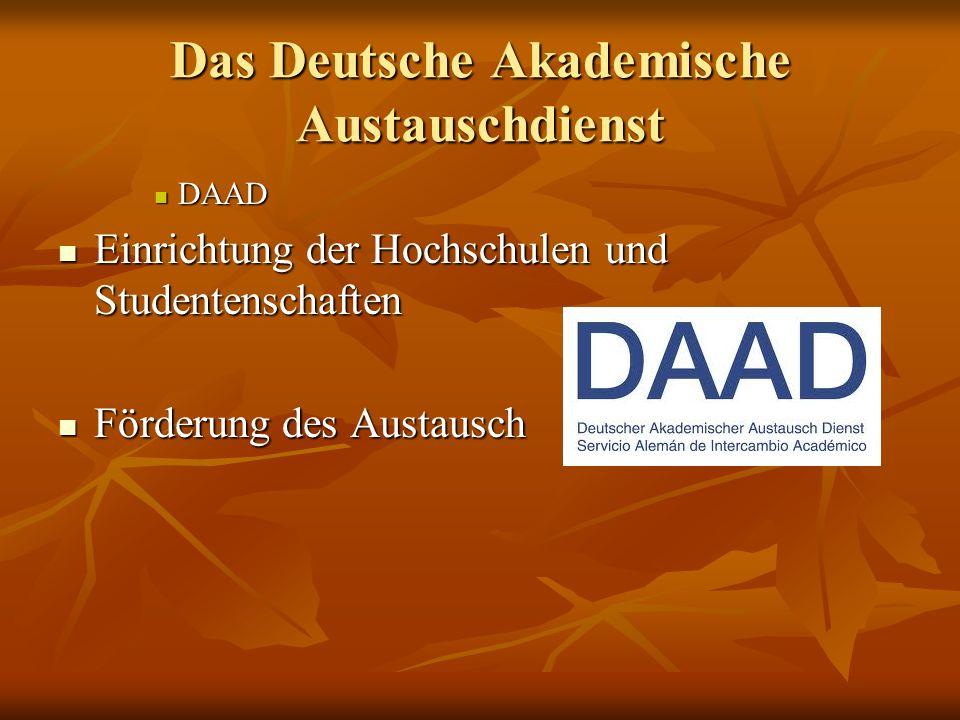 Das Deutsche Akademische Austauschdienst DAAD DAAD Einrichtung der Hochschulen und Studentenschaften Einrichtung der Hochschulen und Studentenschaften Förderung des Austausch Förderung des Austausch