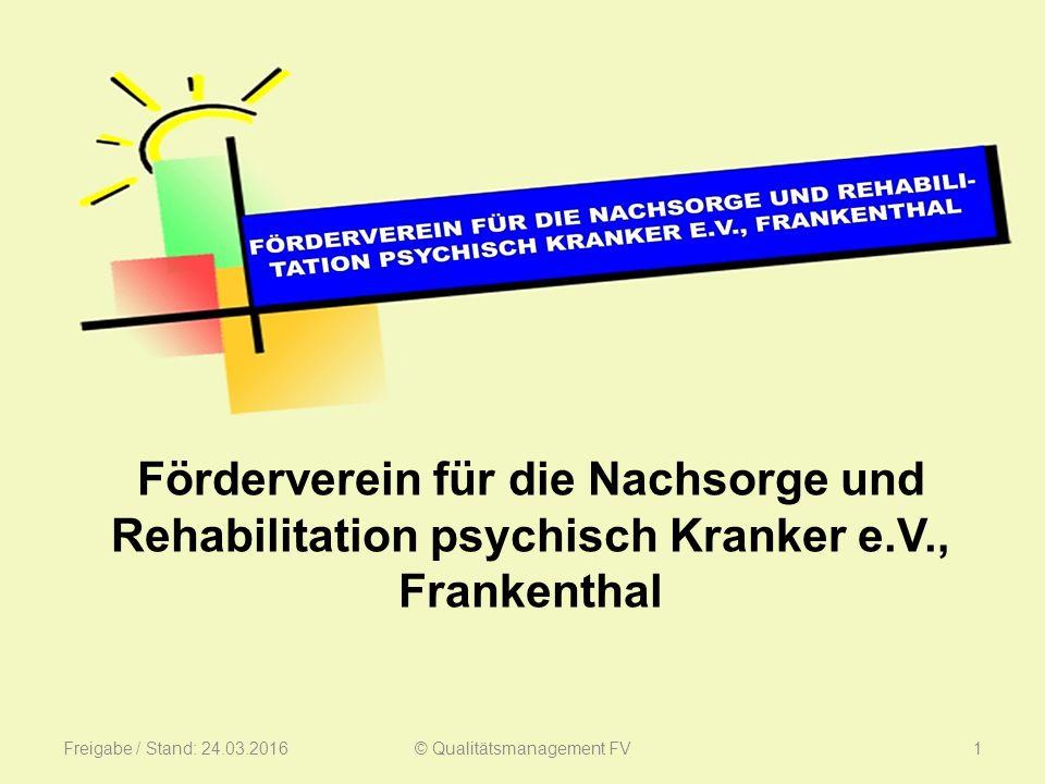 Förderverein für die Nachsorge und Rehabilitation psychisch Kranker e.V., Frankenthal Freigabe / Stand: 24.03.20161© Qualitätsmanagement FV