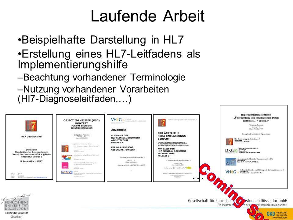 Laufende Arbeit Beispielhafte Darstellung in HL7 Erstellung eines HL7-Leitfadens als Implementierungshilfe –Beachtung vorhandener Terminologie –Nutzung vorhandener Vorarbeiten (Hl7-Diagnoseleitfaden,…) …