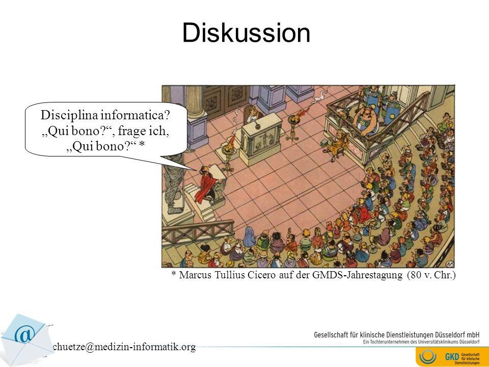 Diskussion schuetze@medizin-informatik.org Disciplina informatica.