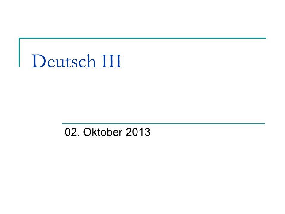 Deutsch III 02. Oktober 2013