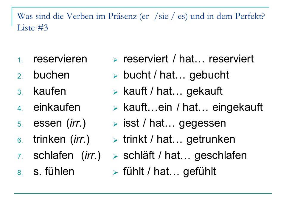 Was sind die Verben im Präsenz (er /sie / es) und in dem Perfekt.