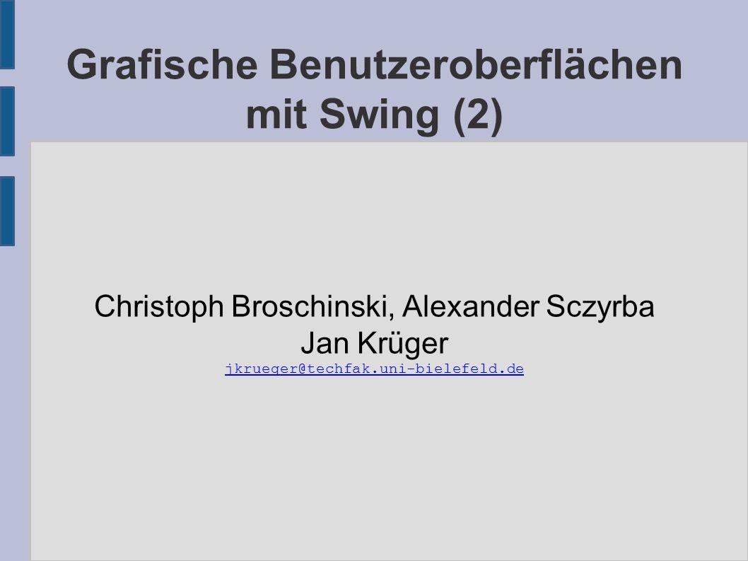 Grafische Benutzeroberflächen mit Swing (2) Christoph Broschinski, Alexander Sczyrba Jan Krüger jkrueger@techfak.uni-bielefeld.de
