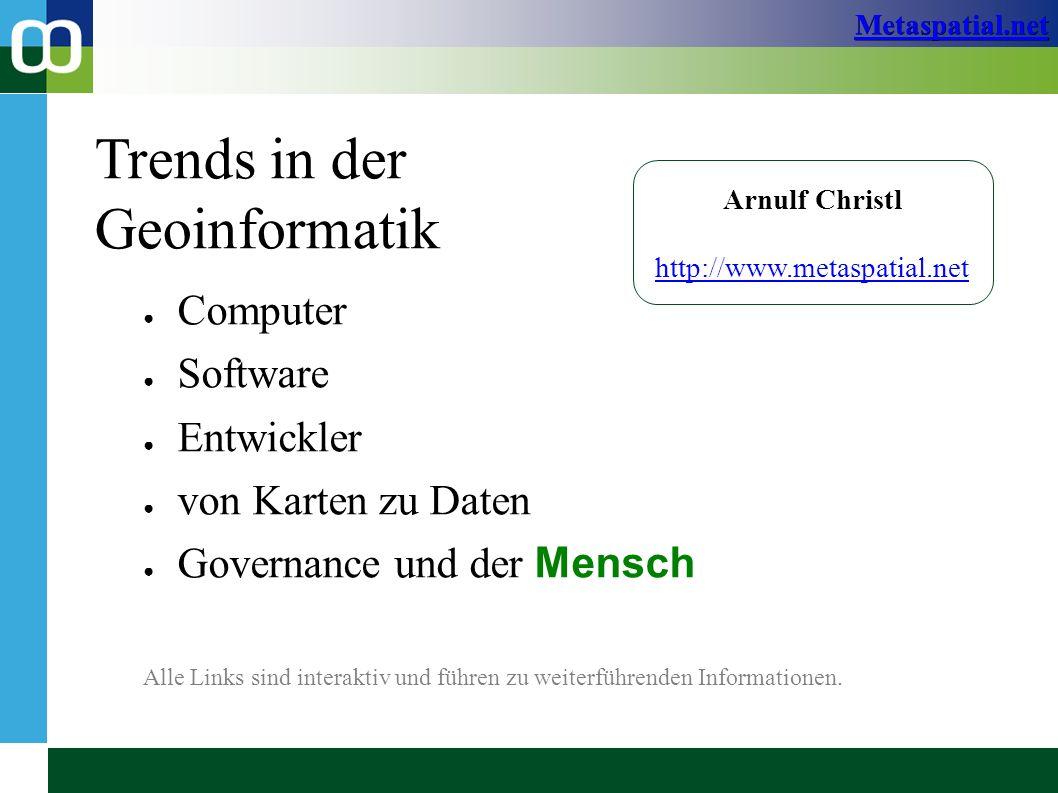 Metaspatial.net Trends in der Geoinformatik ● Computer ● Software ● Entwickler ● von Karten zu Daten ● Governance und der Mensch Alle Links sind interaktiv und führen zu weiterführenden Informationen.