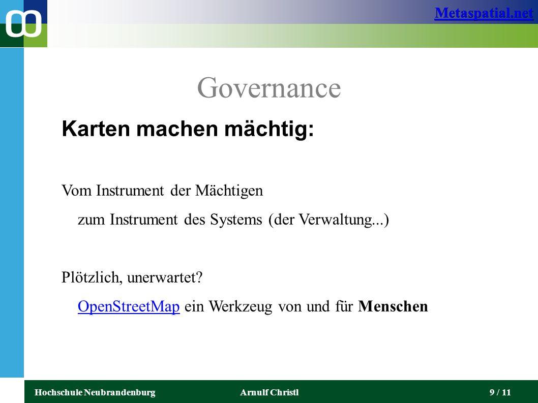 Metaspatial.net Hochschule NeubrandenburgArnulf Christl9 / 11 Governance Karten machen mächtig: Vom Instrument der Mächtigen zum Instrument des Systems (der Verwaltung...) Plötzlich, unerwartet.