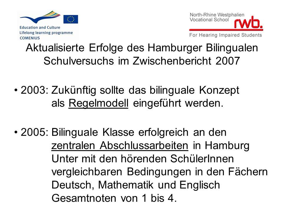 Aktualisierte Erfolge des Hamburger Bilingualen Schulversuchs im Zwischenbericht 2007 2003: Zukünftig sollte das bilinguale Konzept als Regelmodell eingeführt werden.