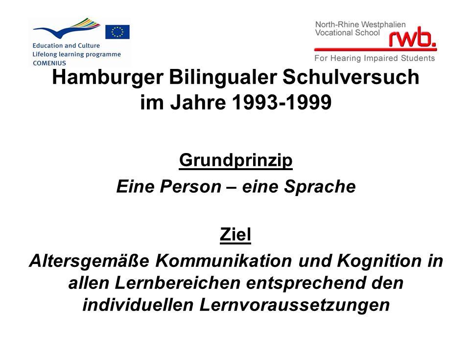 Hamburger Bilingualer Schulversuch im Jahre 1993-1999 Grundprinzip Eine Person – eine Sprache Ziel Altersgemäße Kommunikation und Kognition in allen Lernbereichen entsprechend den individuellen Lernvoraussetzungen