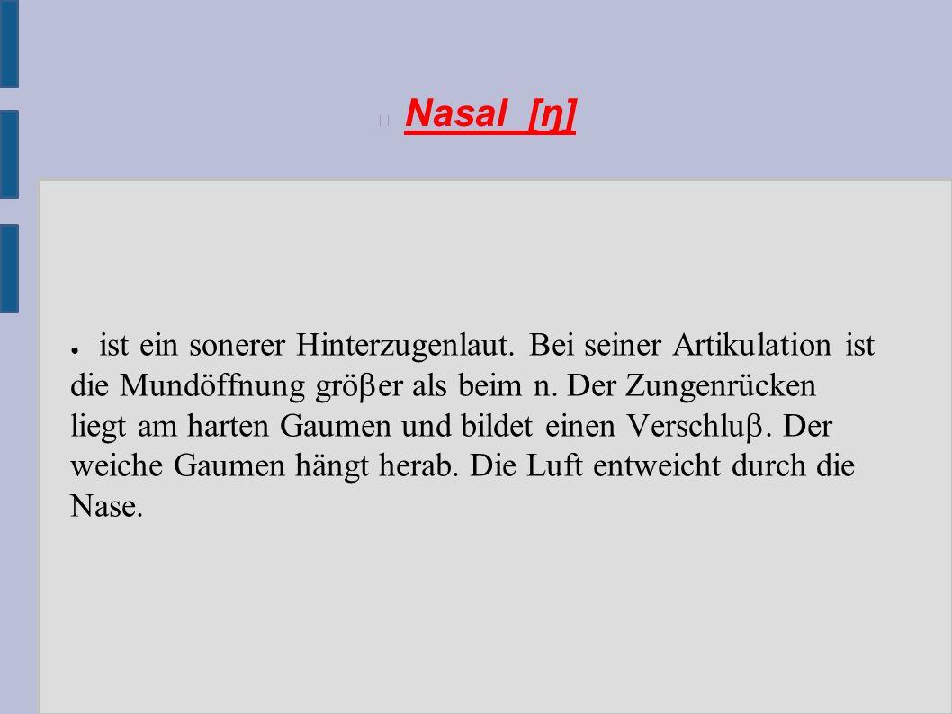 Nasal [ŋ] ● ist ein sonerer Hinterzugenlaut.